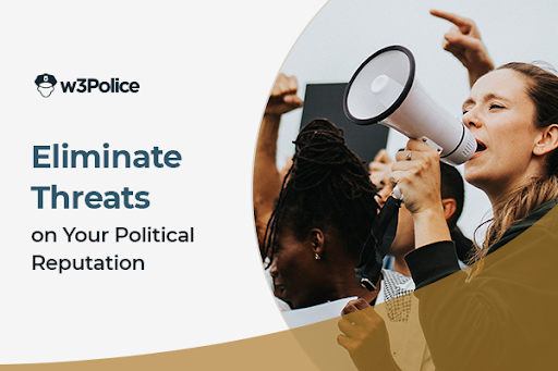 Eliminate Threats on your political reputation